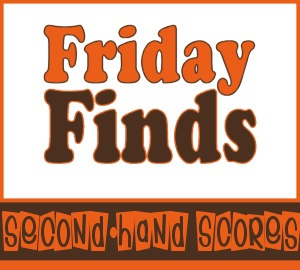 New Feature ~ Friday Finds: Second-hand Scores