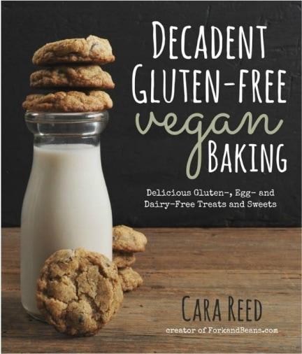 Decadent Gluten Free Vegan Baking by Cara Reed