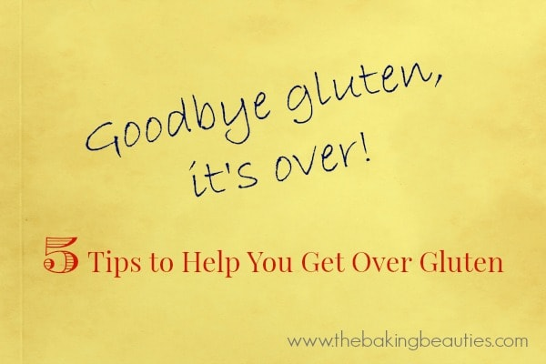 Goodbye Gluten, It's Over! 5 Tips to Help You Get Over Gluten